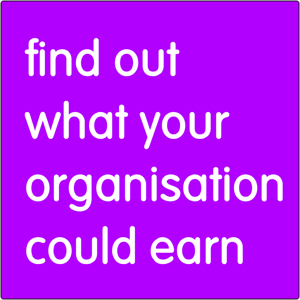 Find out what your organisation could earn.