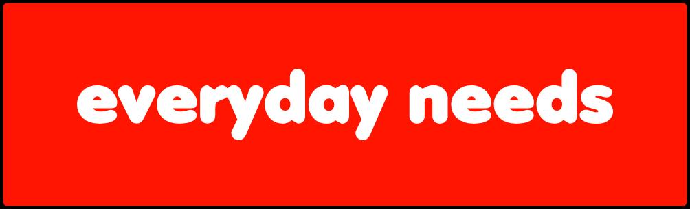 Everyday needs
