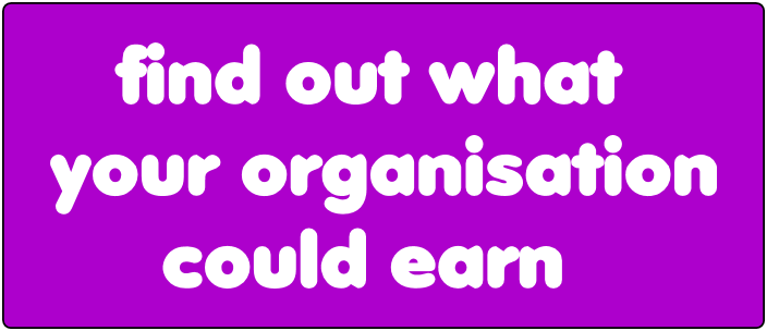 Find out what your organisation could earn