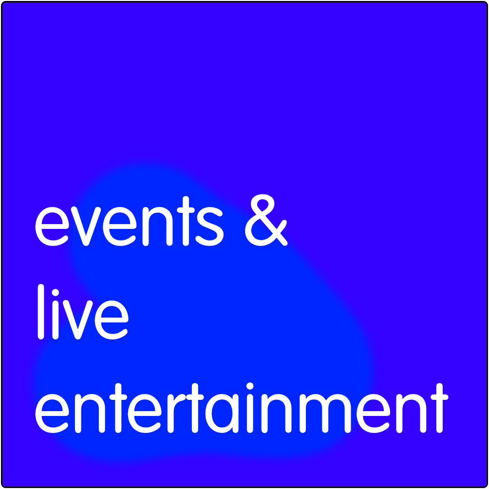 Events and live entertainment.