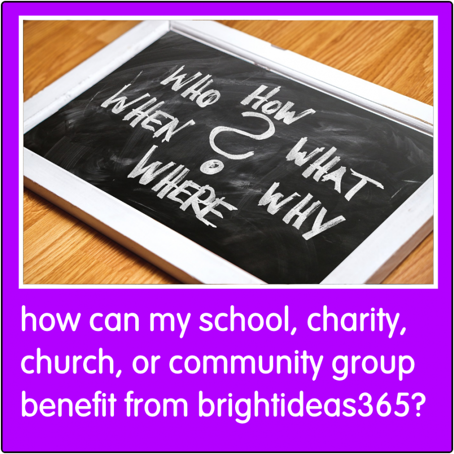 How can my school, charity, church, or community group, benefit from Brightideas365