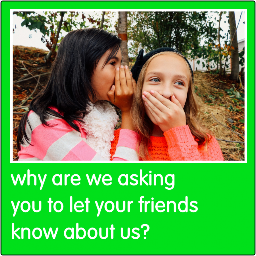 Why are we asking you to tell your friend about us?
