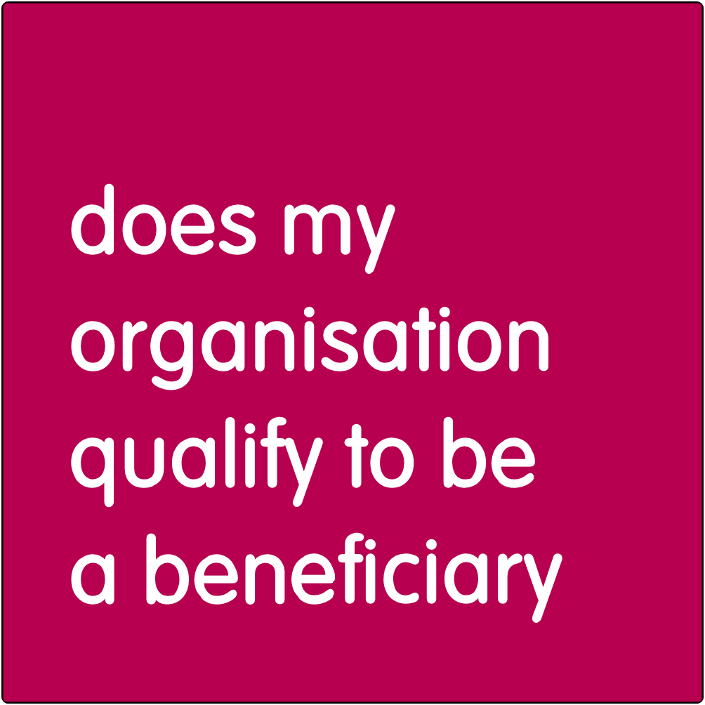 Does my organisation qualify to be a beneficiary?