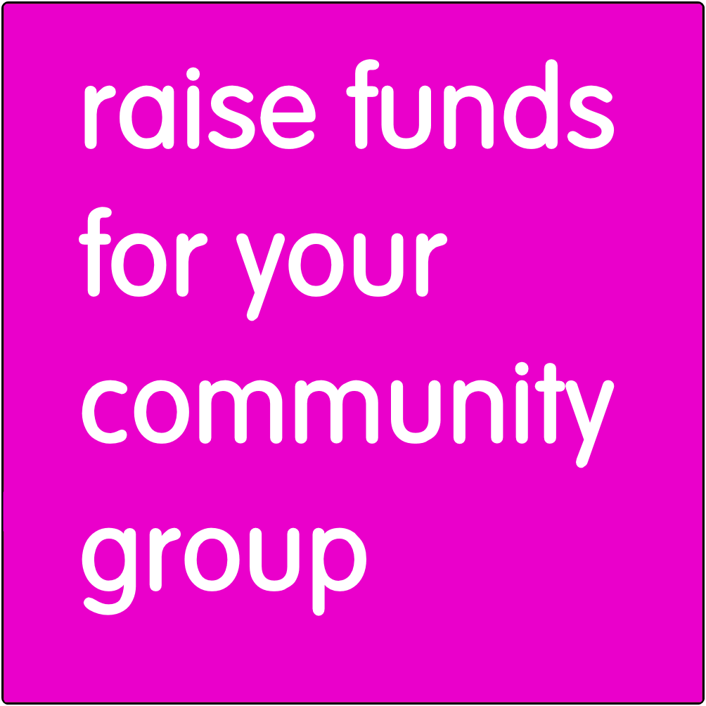 Raise funds for your community group.
