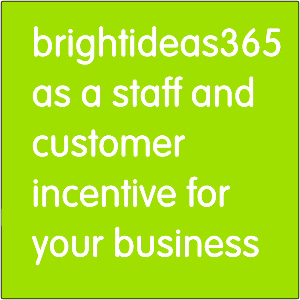 Brightideas365 as a staff and customer incentive for your business.
