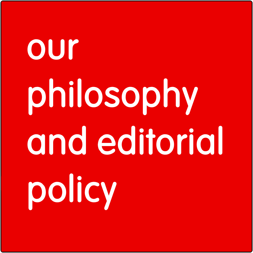 Our philosophy and editorial policy.