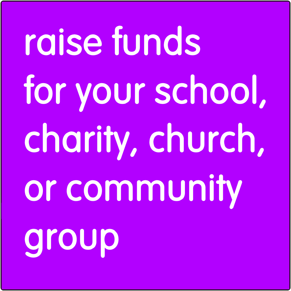 Raise funds for your school, charity, church, or community group.