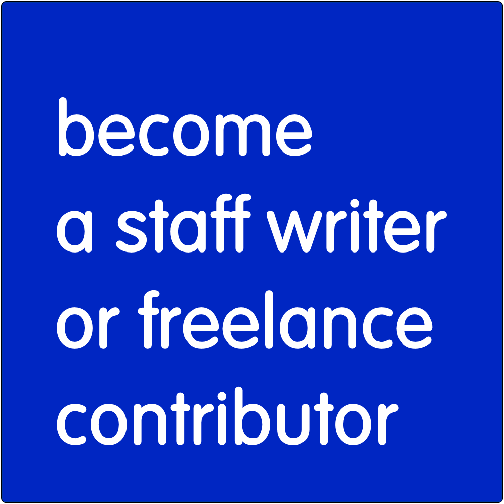 Become a staff writer or freelance contributor.