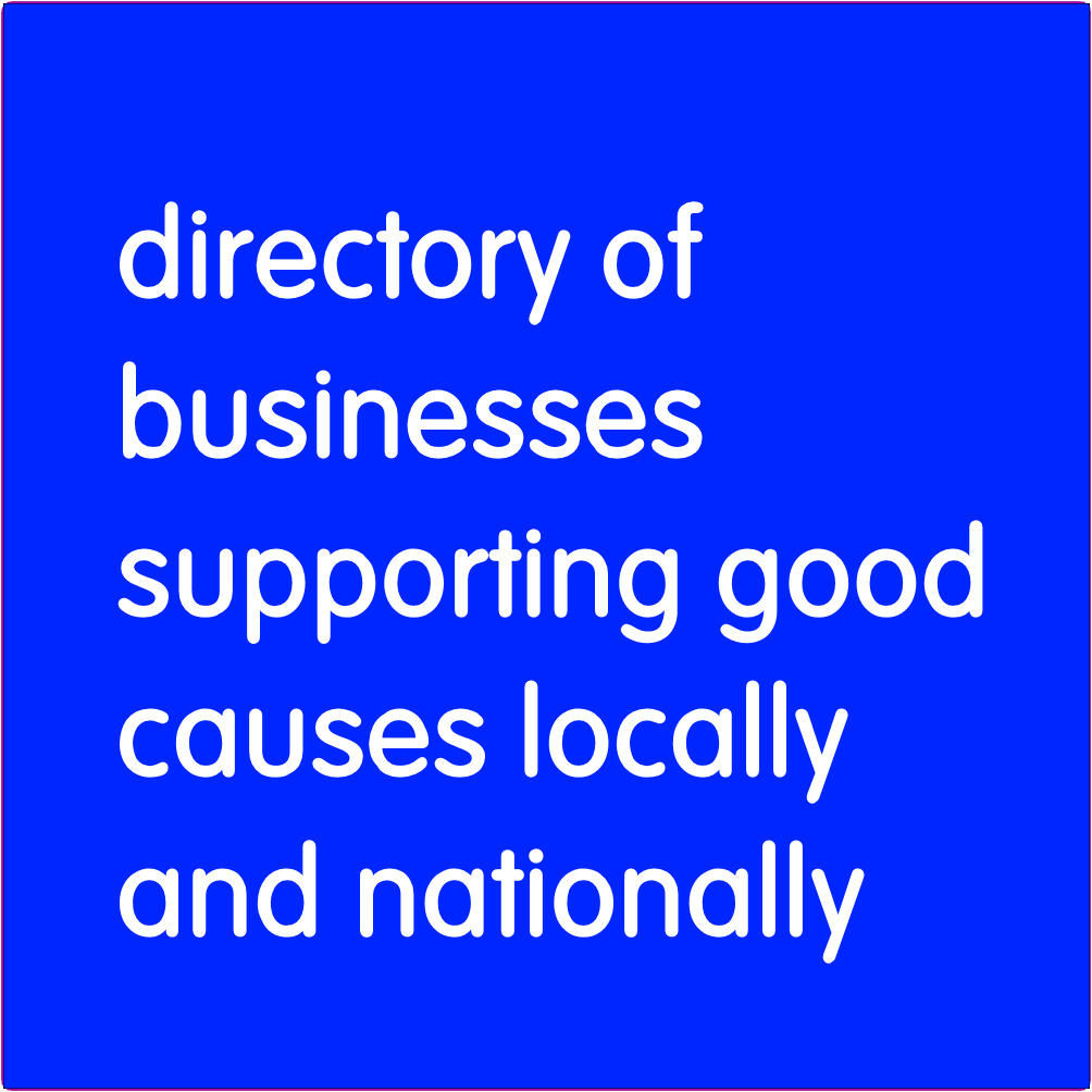 Directory of businesses supporting good causes locally and nationally.