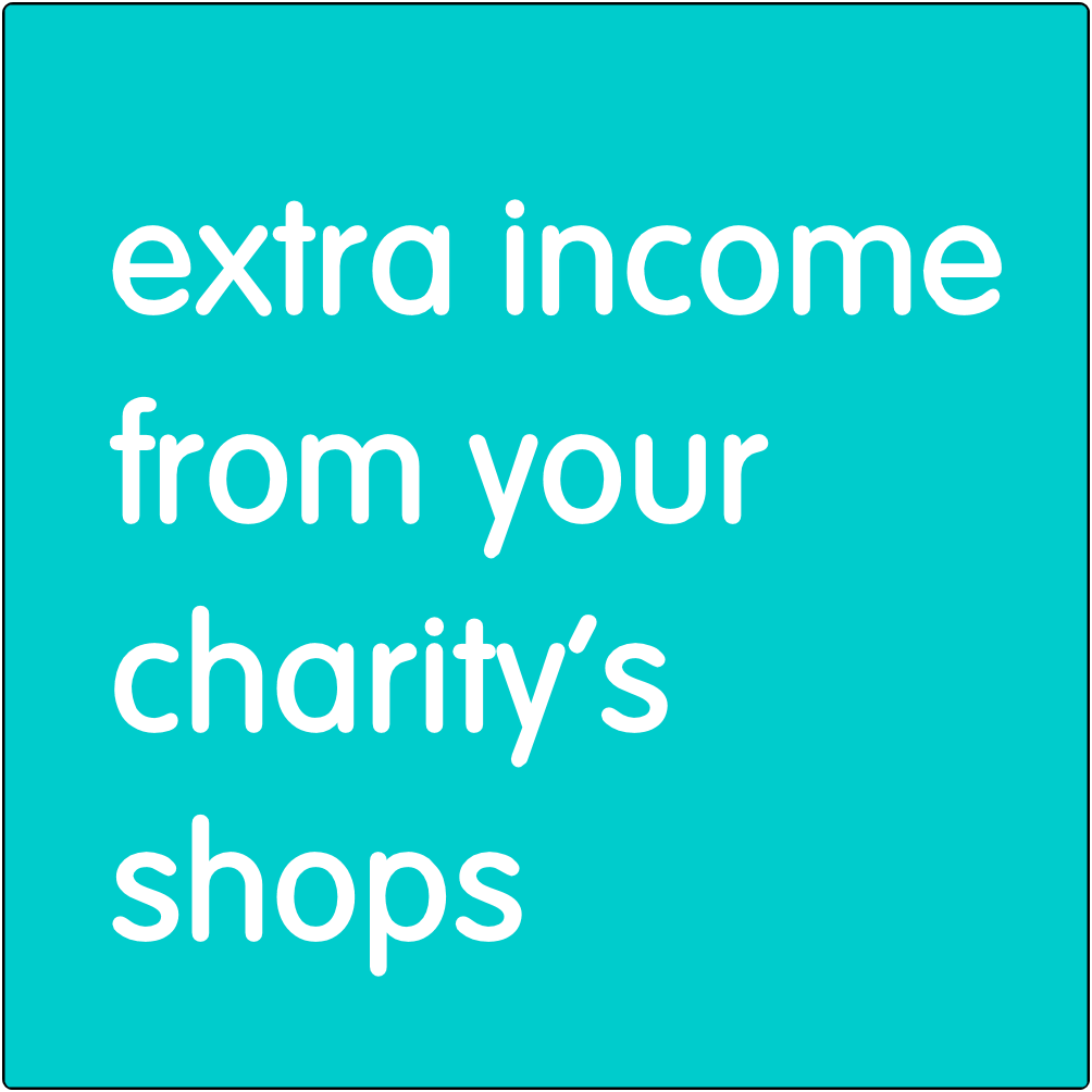 Extra income from your charity's shops.