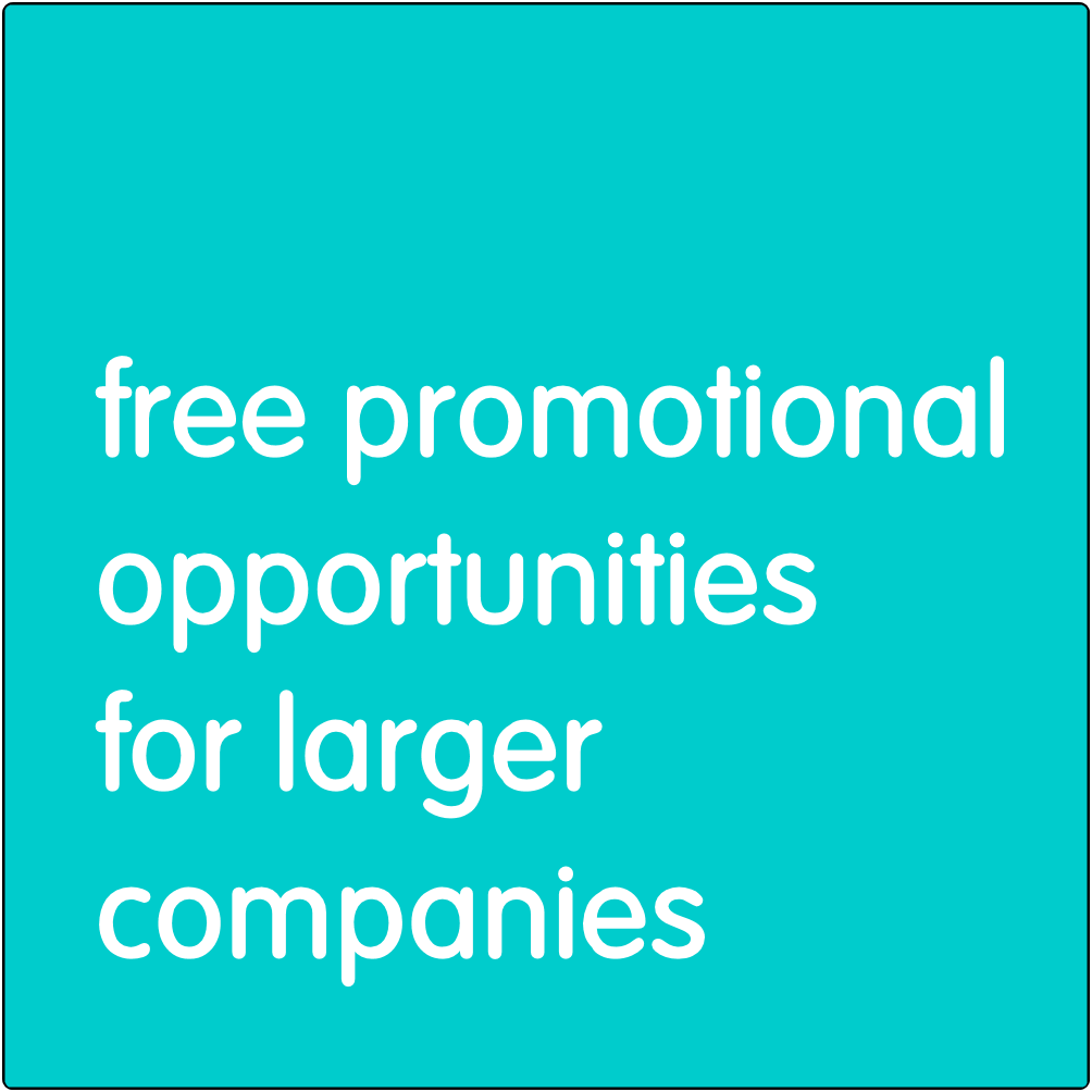 Free promotional opportunities for larger companies.