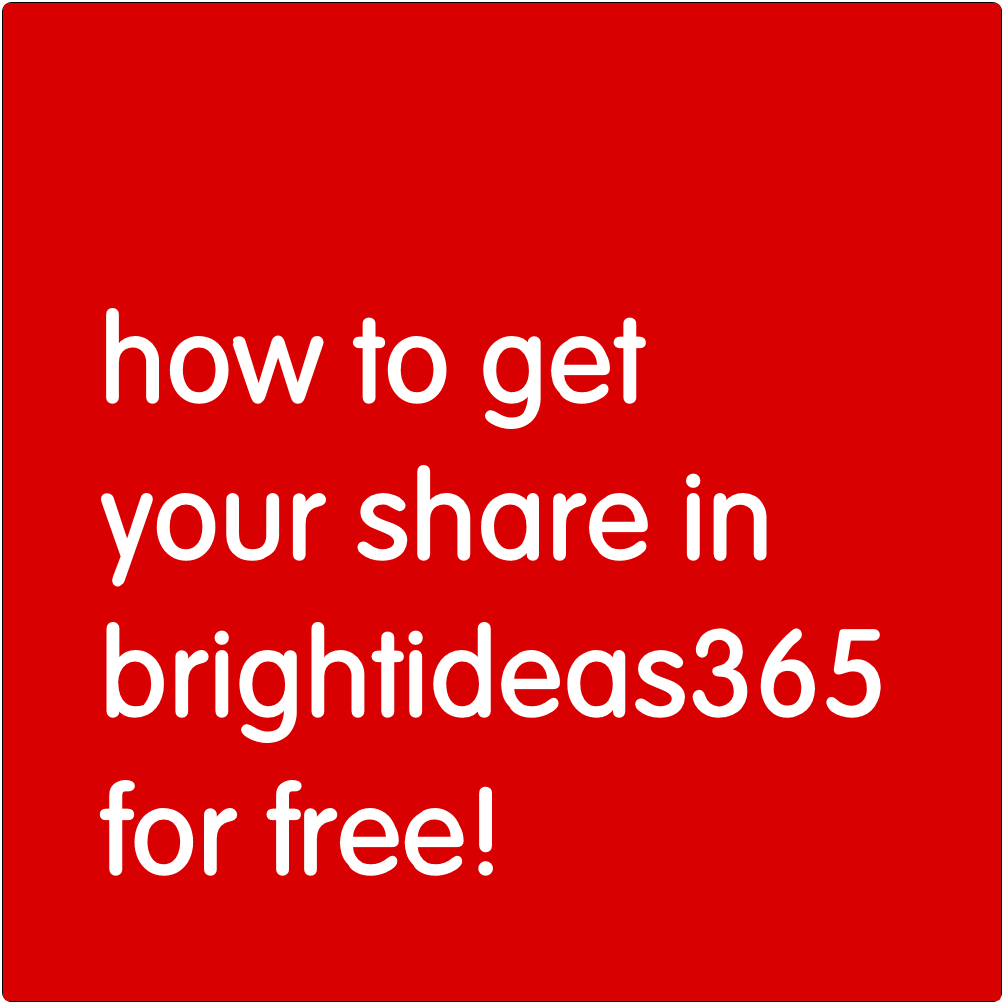 How to get your share in Brightideas365 for free.
