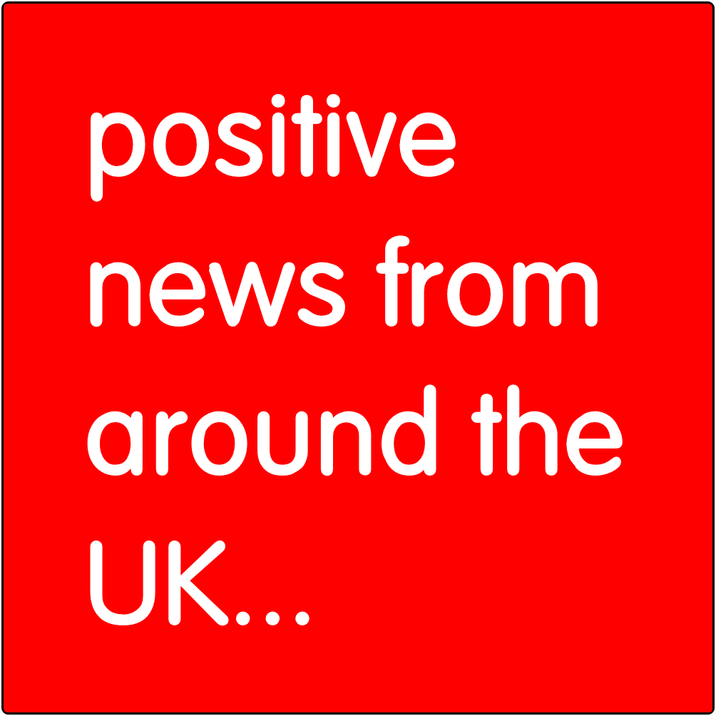 Positive news from around the UK...