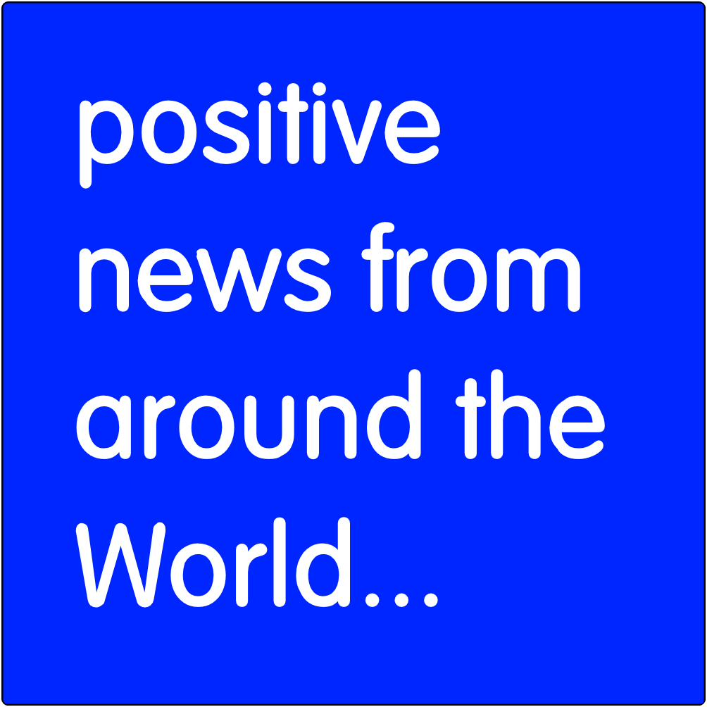 Positive news from around the World...