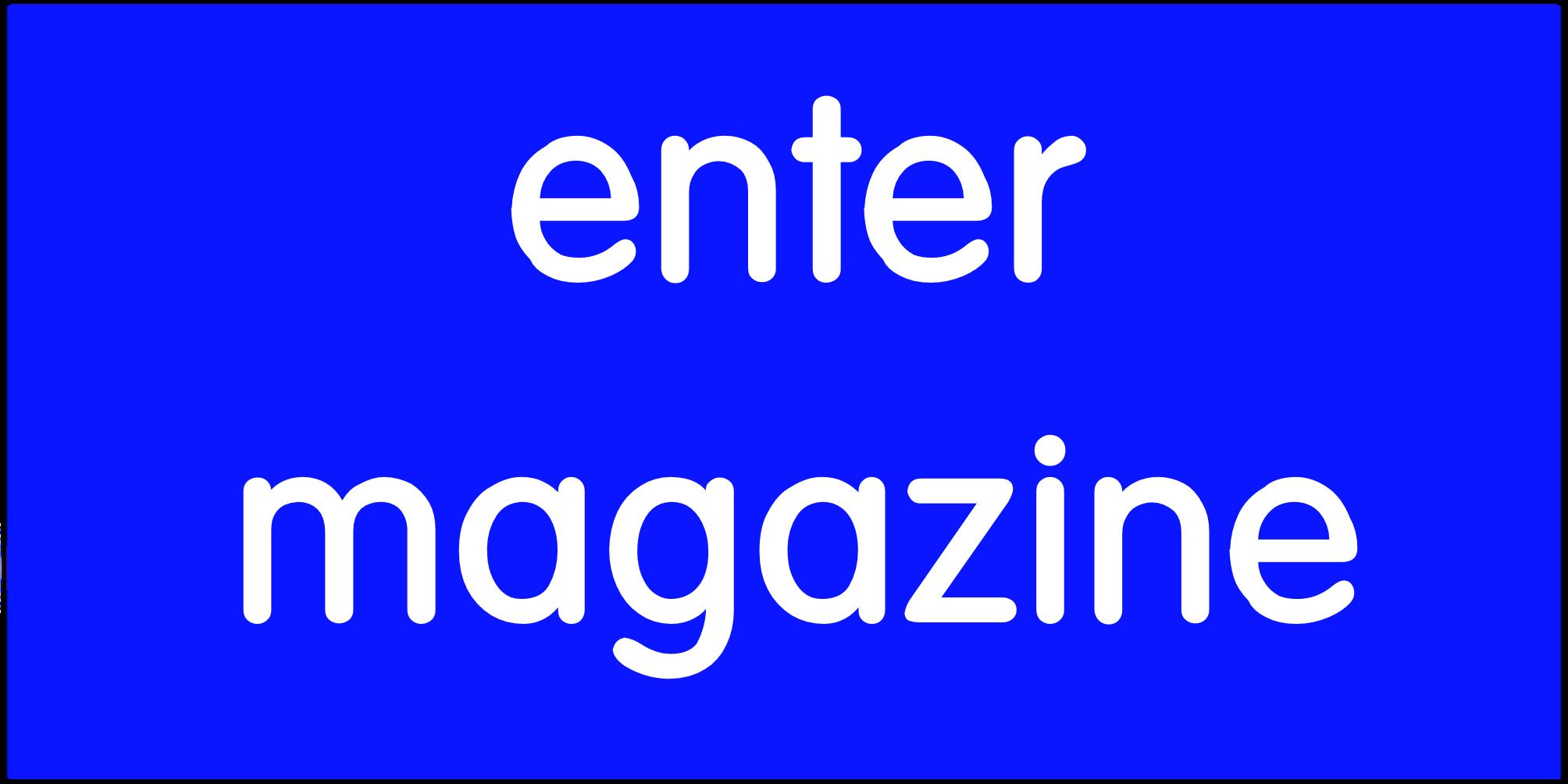 Enter Magazine.
