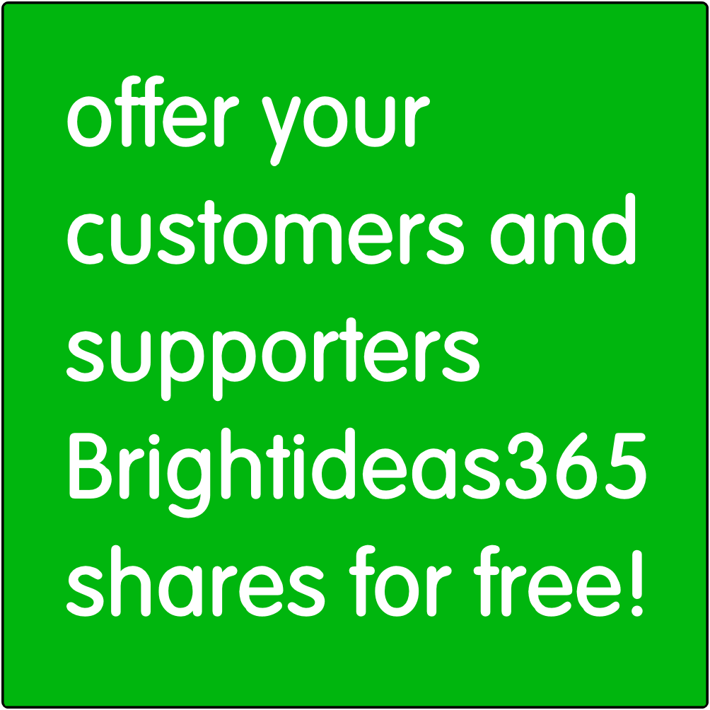 Offer your customers and supporters Brightideas365 shares for free!