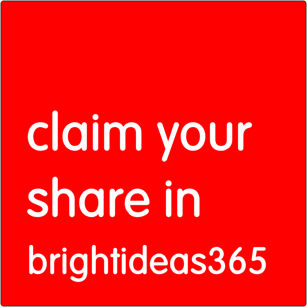 Claim your share in brightideas365.
