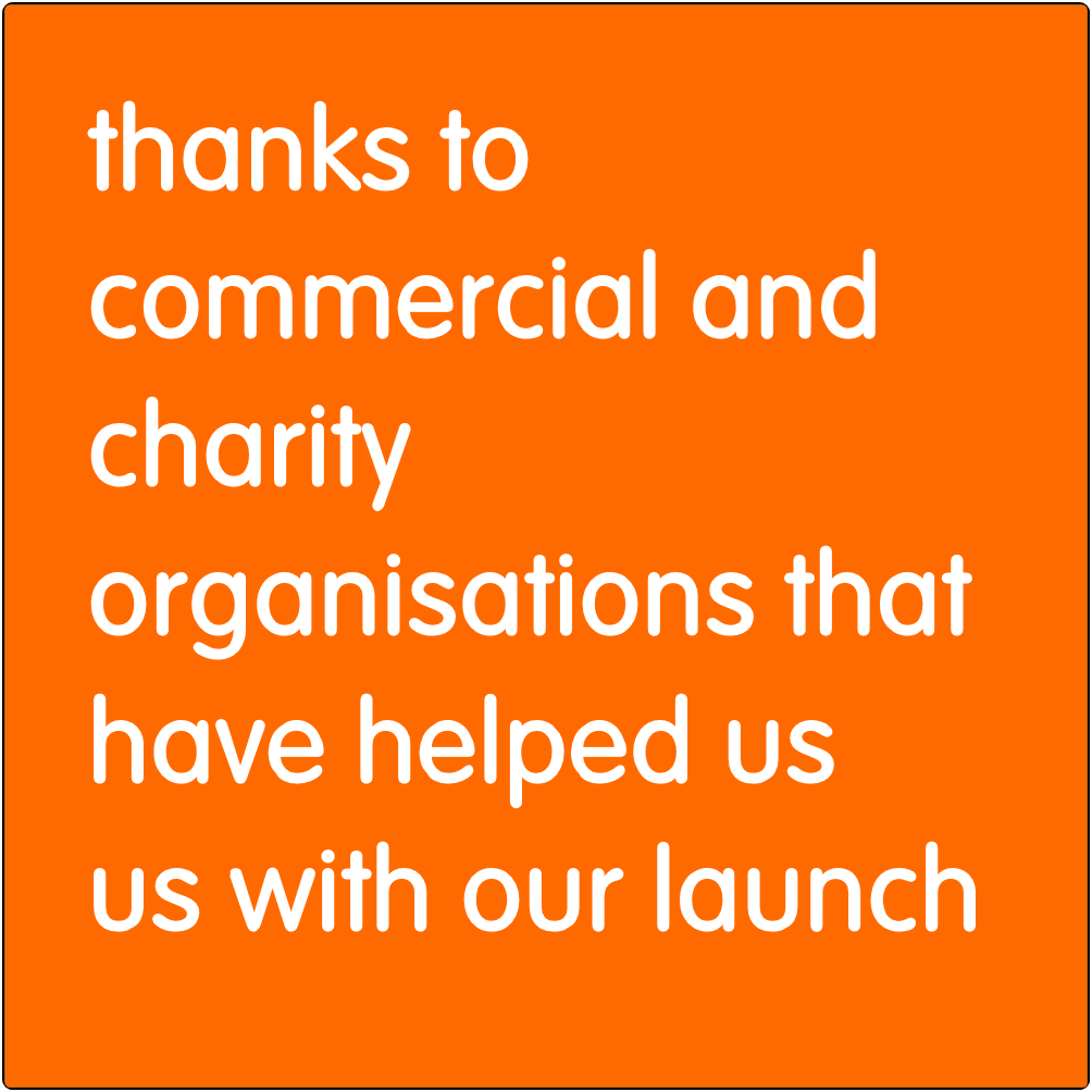 Thanks to commercial and charity organisations that have helped us with our launch.
