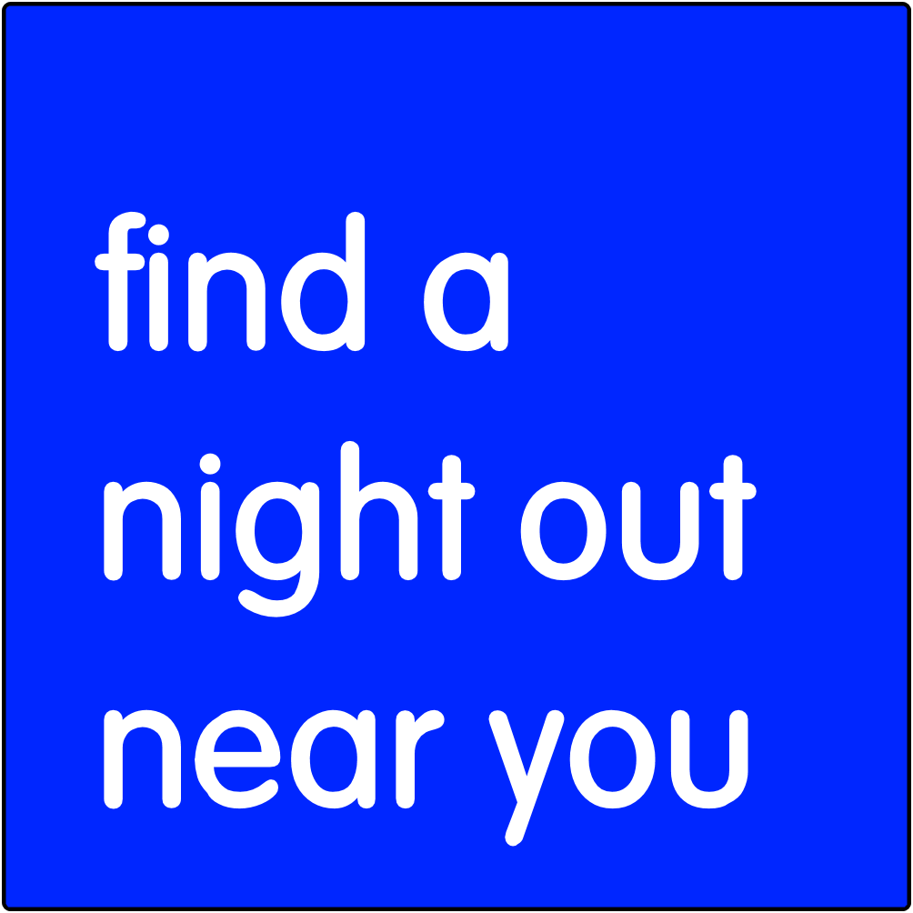 Find a night out near you.