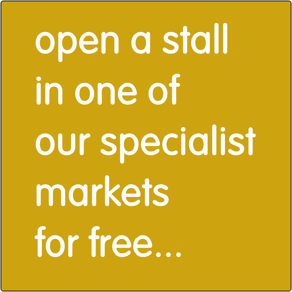 Open a stall in one of our specialist markets and fairs for free.