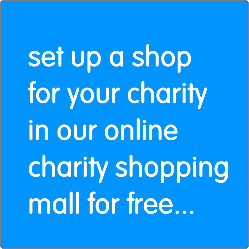 Set up a shop for your charity in our online charity shopping mall for free...