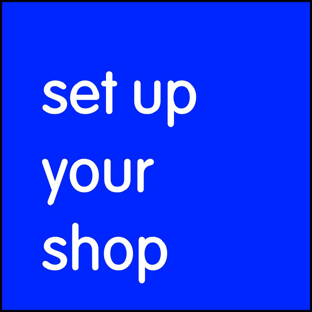 Set up your shop.