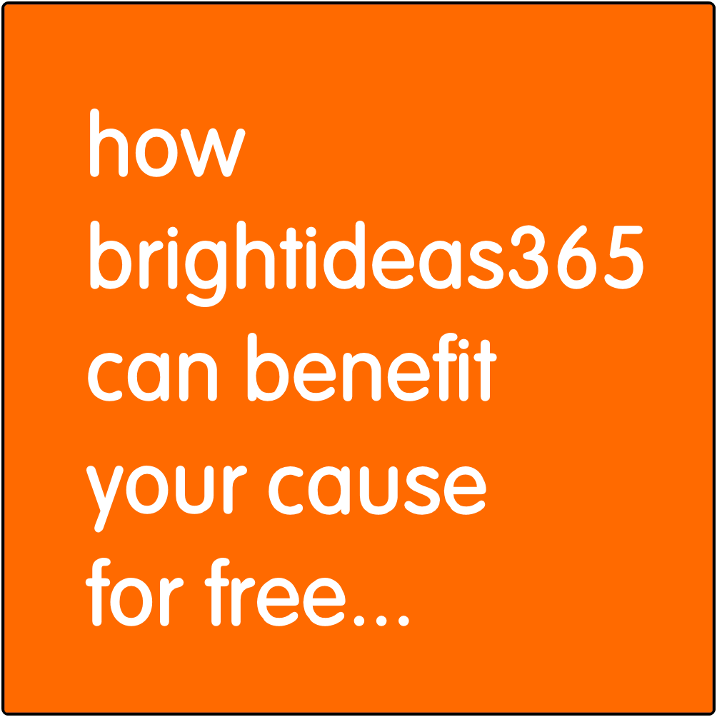 How Brightideas365 can benefit your cause